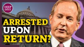 Deep Dive (July 19): Paxton: Texas Democrats Could Be Arrested as Soon as They Return